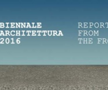 Biennale Venezia Architettura 2016  Reporting From the Front