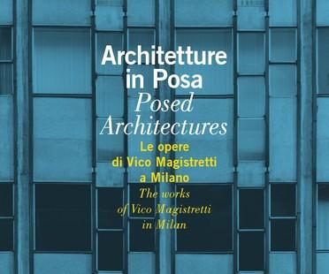 mostra Architetture in Posa - Le opere di Vico Magistretti a Milano